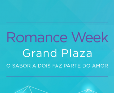 "GRAND PLAZA SHOPPING PROMOVE ""ROMANCE WEEK"" NA SEMANA DOS NAMORADOS"